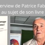 Interview de Patrice Fabart auteru du livre Révélez le manager qui est en vous